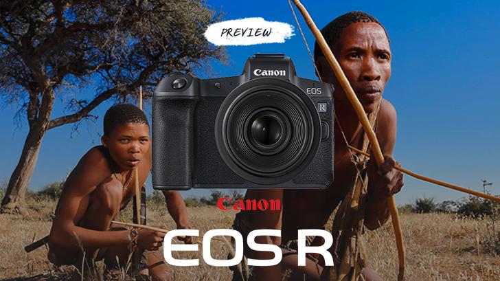 พรีวิว พรีวิว Canon EOS R กล้องฟูลเฟรมมิลเลอร์เลส ที่ยังคงสัมผัสเหมือนกล้อง DSLR